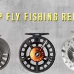 Top 5 Fly Fishing Reels Review That Won't Hurt Your Wallet in 2017
